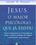 Livro Jesus, o maior psicólogo que já existiu – Resenha / Resumo