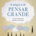 Livro A Mágica de Pensar Grande – Resenha / Resumo