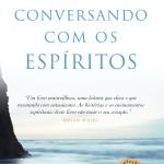 Livro Conversando com os Espíritos – Resenha / Resumo