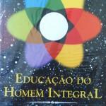 Livro Educação do Homem Integral – Resenha / Resumo
