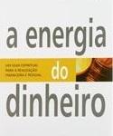 Livro A Energia do Dinheiro – Maria Nemeth – Resenha / Resumo